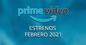 Amazon Prime Video premieres in February 2021: movies and series