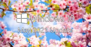 Windows 10 May 2021 Update (21H1) is now official