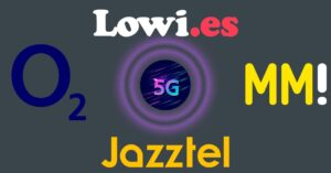 5G in second brands such as O2, Lowi, Jazztel or…