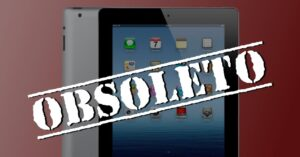 The iPad 2 is declared obsolete by Apple